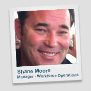 Shane Moore - Manager Workforce Operations